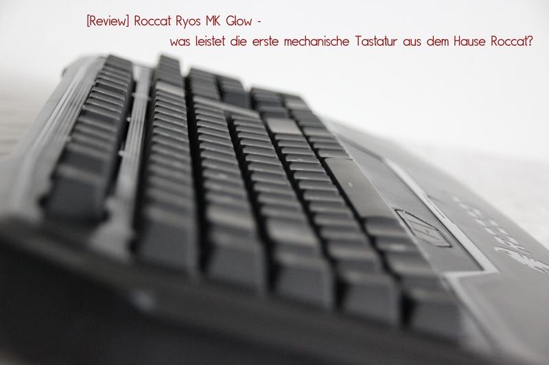 [Review] Roccat Ryos MK Glow – was leistet die erste mechanische Tastatur aus dem Hause Roccat?